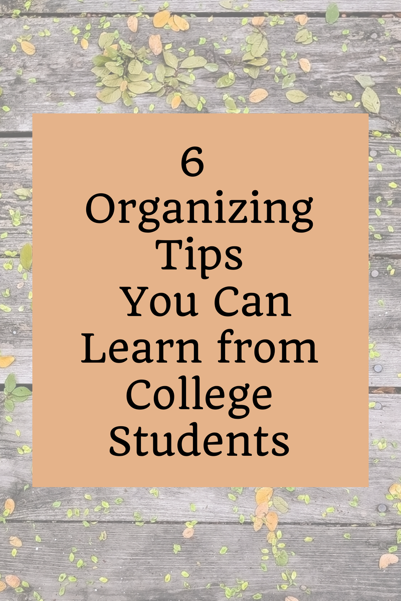 6 organizing tips you can learn from college students